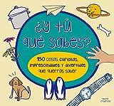 ¿Y tú que sabes? 150 cosas curiosas, imprescindibles y divertidas que querras sa ber (Spanish Edition)