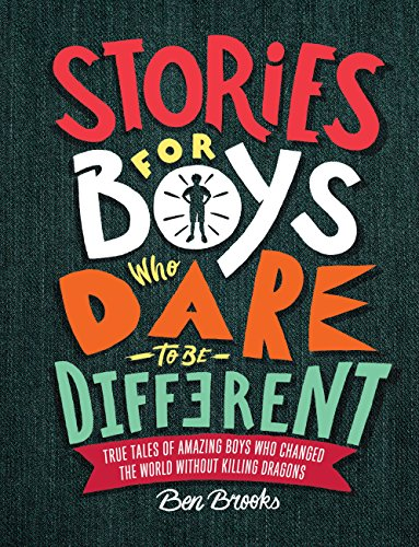 Stories for Boys Who Dare to Be Different: True Tales of Amazing Boys Who Changed the World without Killing Dragons (English Edition)