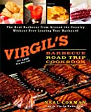 Virgil's Barbecue Road Trip Cookbook: The Best Barbecue From Around the Country Without Ever Leaving Your Backyard