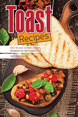 Toast Recipes: Best Recipes to Make a Hearty Breakfast for Your Loved Ones!