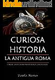 Curiosa Historia: La Antigua Roma: Conoce la historia a través de sus curiosidades (Spanish Edition)