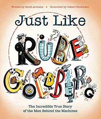 Just Like Rube Goldberg: The Incredible True Story of the Man Behind the  Machines - Kindle edition by Aronson, Sarah, Neubecker, Robert. Children  Kindle eBooks @ Amazon.com.