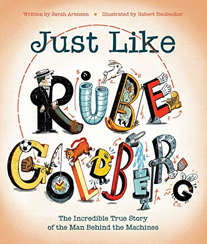 Image of Just Like Rube Goldberg: The Incredible True Story of the Man Behind the Machines