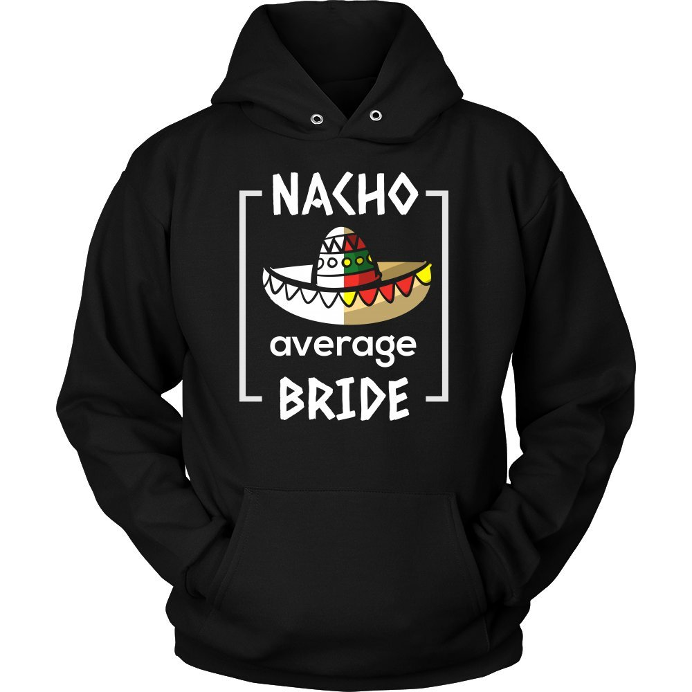Mexico Wedding, Funny Nacho Average Bride To Be Hoodie