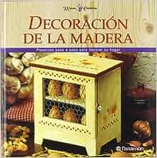 Decoracion de La Madera (Spanish Edition): Parramon