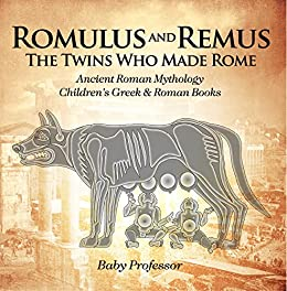 romulus and remus the twins who made rome ancient roman mythology