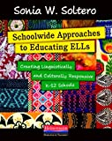 Schoolwide Approaches to Educating ELLs: Creating Linguistically and Culturally Responsive K-12 Schools
