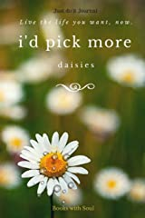 Just do it Journal: I'd pick more daisies: Live the life you want now! Paperback