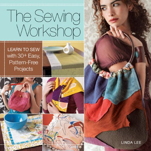 The Sewing Workshop: Learn to Sew with 30+ Easy, Pattern-Free Projects Easy Free Sewing Patterns