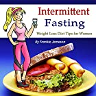 Intermittent Fasting: Weight Loss Diet Tips for Women Hörbuch von Frankie Jameson Gesprochen von: Denise L. Fountain