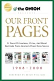 Our Front Pages: 21 Years of Greatness, Virtue, and Moral Rectitude from America's Finest News Source