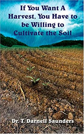 If You Want A Harvest, You Have to be Willing to Cultivate the Soil