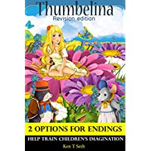 Books For Kids: Thumbelina (Revision Edition) ,Children's books,Bedtime Stories For Kids Ages 3-8 (Early readers chapter books,Early learning,Bedtime reading ... Ending Options Tale for Children Book 16)