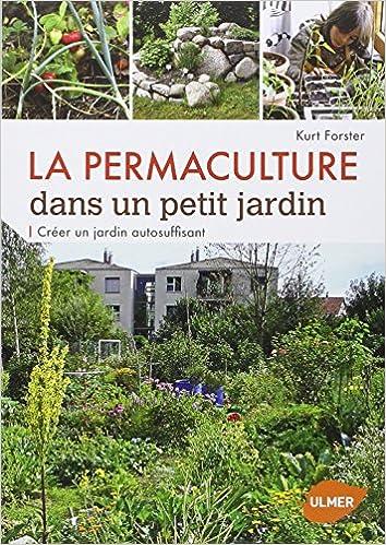 permaculture dans un petit jardin la crer un jardin autosuffisant amazonca kurt forster books - Jardin Permaculture