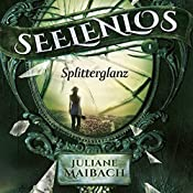 Splitterglanz (Seelenlos 1) | Juliane Maibach