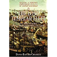 Pirates and the Lost Templar Fleet: The Secret Naval War Between the Templars & the Vatican: The Secret Naval War…