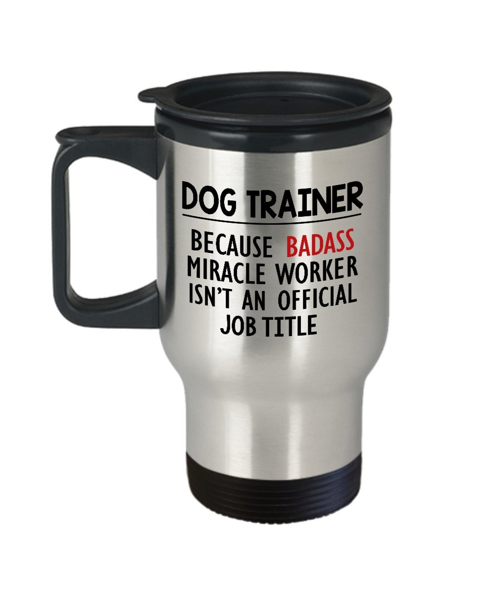 Dog Lover Travel Mug, Dog Trainer Because Badass Miracle Worker Isn't An Official Job Title, Birthday Gifts for Animal Lover, Pet Owner, Dog Mom, Dog Dad, Coworker