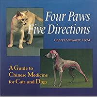 Four Paws Five Directions : A Guide to Chinese Medicine for Cats and Dogs