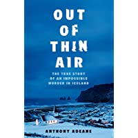 Out of Thin Air: The True Story Of An Impossible Murder In Iceland