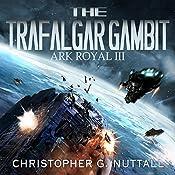 The Trafalgar Gambit: Ark Royal, Book 3 | Christopher G. Nuttall