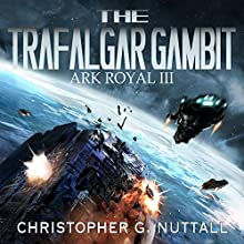 The Trafalgar Gambit: Ark Royal, Book 3 Audiobook by Christopher G. Nuttall Narrated by Ralph Lister