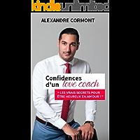 Confidences d'un Love Coach: Les vrais Secrets pour être Heureux en Amour (French Edition)