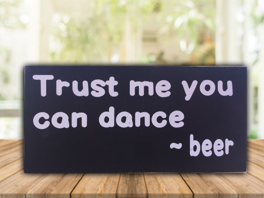Trust me you can dance-beer - 6''x12'' wood sign