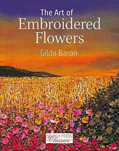 The Art of Embroidered Flowers (Search Press Classics)