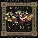 Spectacular Sins Audiobook by John Piper Narrated by Arthur Morey