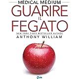 Guarire il Fegato: Le risposte a eczema, psoriasi, diabete, acne, gonfiore, calcoli biliari, stress e affaticamento surrenale