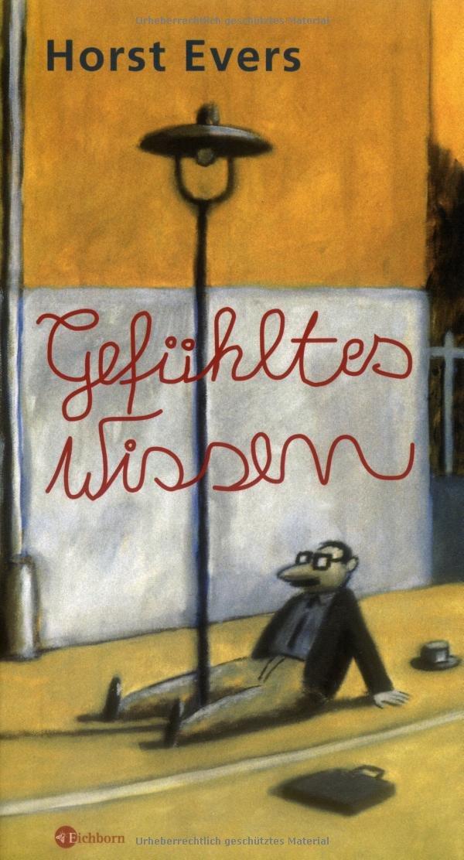 Gefühltes Wissen Gebundenes Buch – 21. August 2007 Horst Evers Gefühltes Wissen Eichborn Verlag 3821849320