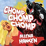 Chomp, Chomp, Chomp: How I Survived a Bear Attack and Other Cautionary Tales | Allena Hansen