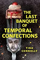 """The Last Banquet of Temporal Confections"" by Tina Connolly, Tor.com"