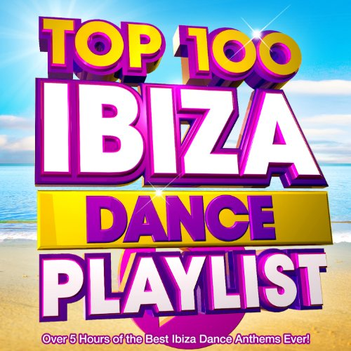 Top 100 Ibiza Dance Playlist - Over 5 Hours of the Best Ibiza Dance Anthems Ever! (The Best Ibiza Anthems Ever)