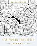 Yekaterinburg (Russia) Trip Journal: Lined Yekaterinburg (Russia) Vacation/Travel Guide Accessory Journal/Diary/Notebook With Yekaterinburg (Russia) Map Cover Art