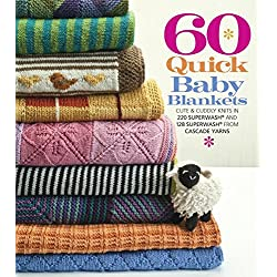 60 Quick Baby Blankets: Cute & Cuddly Knits in 220 Superwash and 128 Superwash from Cascade Yarns (60 Quick Knits Collection)
