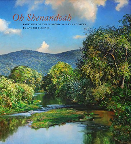 Oh  Shenandoah  Paintings Of The Historic Valley And River By Andrei Kushnir  2016 12 01