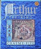 Arthur the King, Graeme Fife, 0806983442