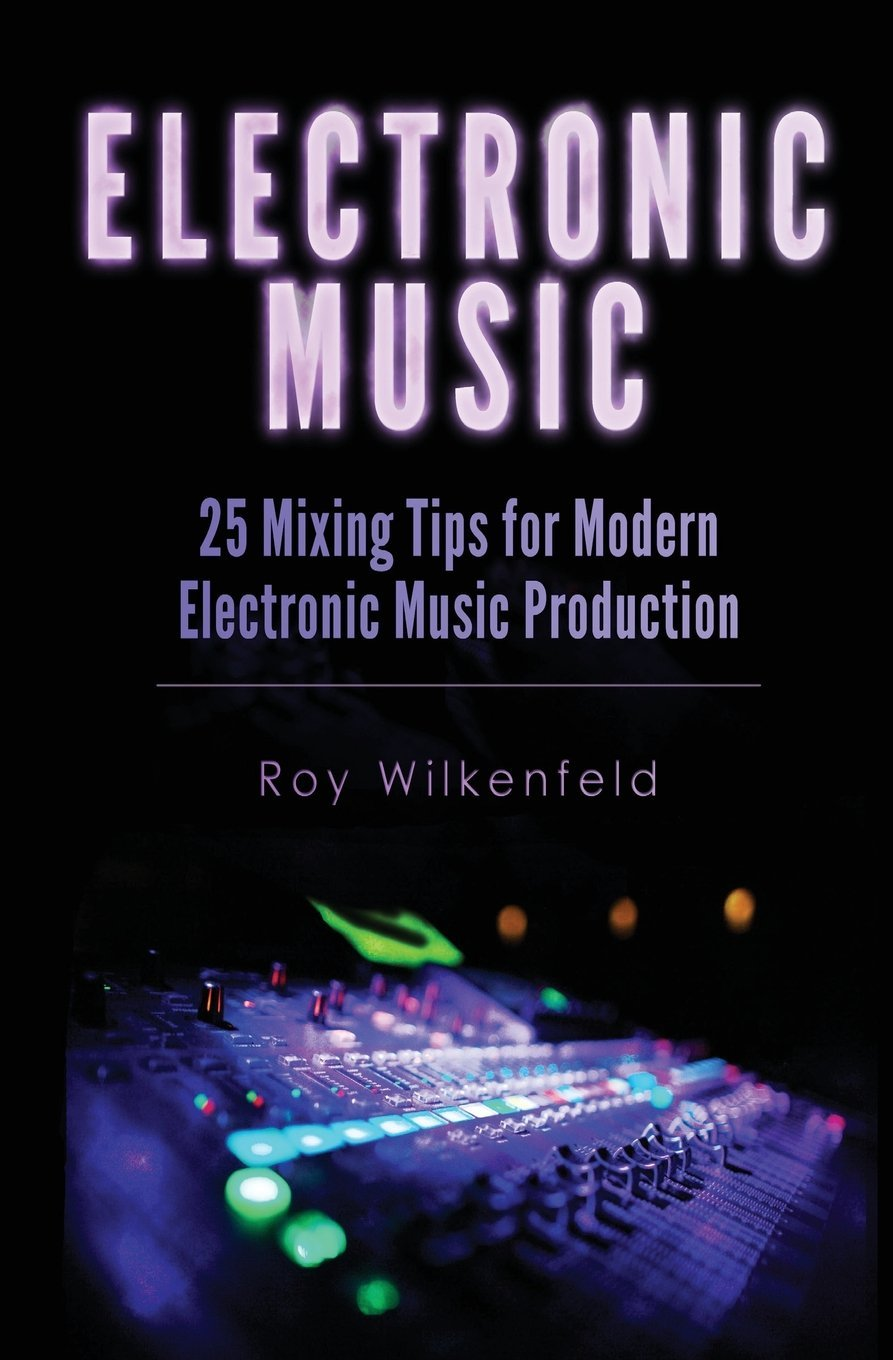 Electronic Music: 25 Mixing Tips for Modern Electronic Music Production pdf