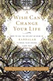 Download A Wish Can Change Your Life: How to Use the Ancient Wisdom of Kabbalah to Make Your Dreams Come True in PDF ePUB Free Online