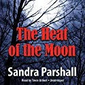 The Heat of the Moon: A Rachel Goddard Mystery, Book 1 Audiobook by Sandra Parshall Narrated by Tavia Gilbert