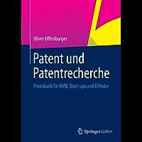 Patent und Patentrecherche: Praxisbuch für KMU, Start-ups und Erfinder