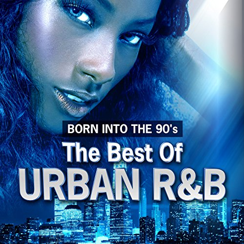 Born Into The 90's - The Best Of Urban R&B (The Best R&b Artists)