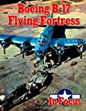 Boeing B-17 Flying Fortress in Focus, Ray Merriam, 1468072838