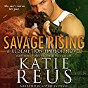 Savage Rising: Redemption Harbor Series, Book 2 Audiobook by Katie Reus Narrated by Sophie Eastlake