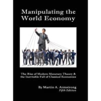 Manipulating the World Economy: The Rise of Modern Monetary Theory & the Inevitable Fall of Classical Economics - Is…