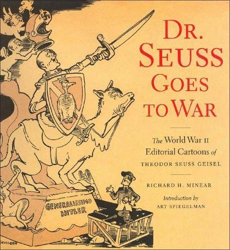 Dr. Seuss Goes to War: The World War II Editorial Cartoons of Theodor Seuss Geisel (World War Ii Dr Seuss Political Cartoons)