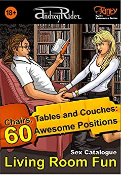 """""""Living Room Fun"""" Sex Positions Catalogue: An Assortment of 60 Positions: Table, Chair, Easy Chair, Couch (Fanty Kamasutra Book 2) by [Rider, Andrey]"""