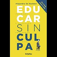 Educar sin culpa: Optimismo y entusiasmo para padres y docentes