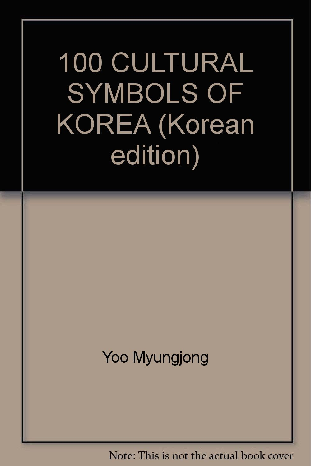 100 Cultural Symbols Of Korea Korean Edition 9788995609163